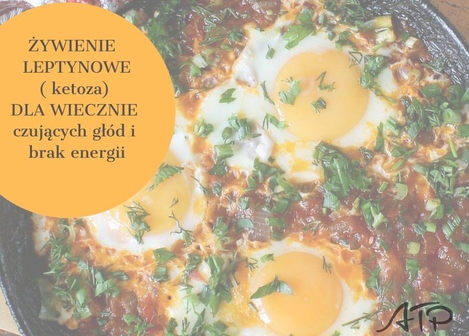 Żywienie leptynowe, ketogeniczne- dla osób, które ciągle czują głód.